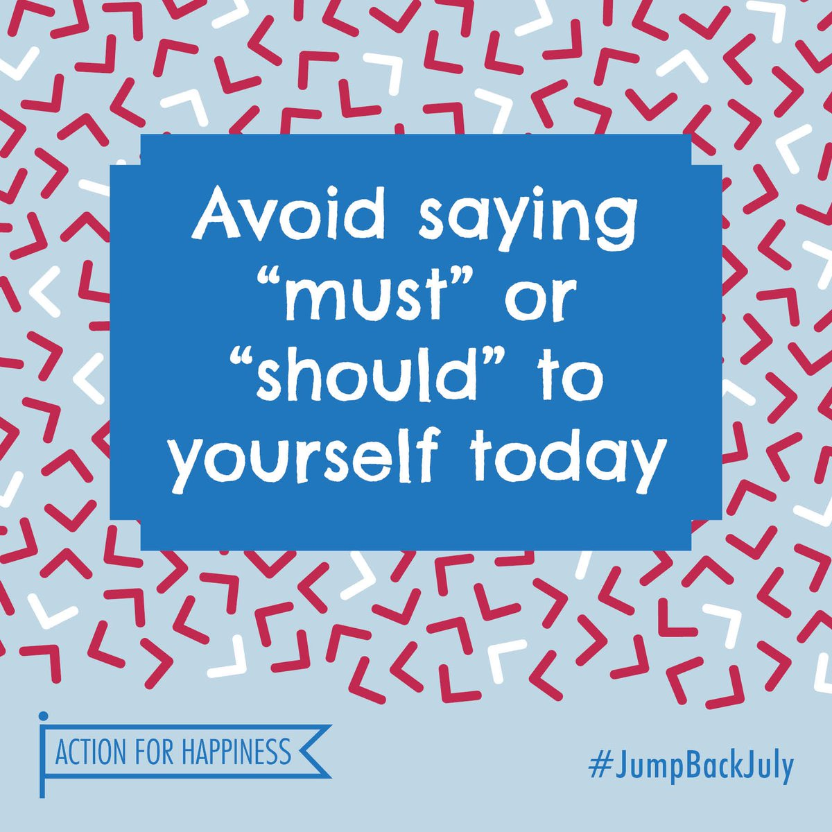 Jump Back July - Day 5: Avoid saying must or should to yourself today actionforhappiness.org/jump-back-july #JumpBackJuly