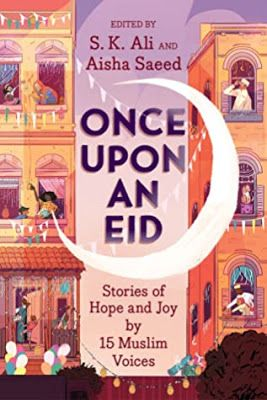 Once Upon an Eid: Stories of Hope and Joy by 15 Muslim Voices, edited by S.K. Ali and Aisha Saeed https://t.co/SaDGZBzLFd via @randomlyreading @aishacs #eid #muslim #Ramadan #RamadanMubarak https://t.co/FqzLuEQ7dg