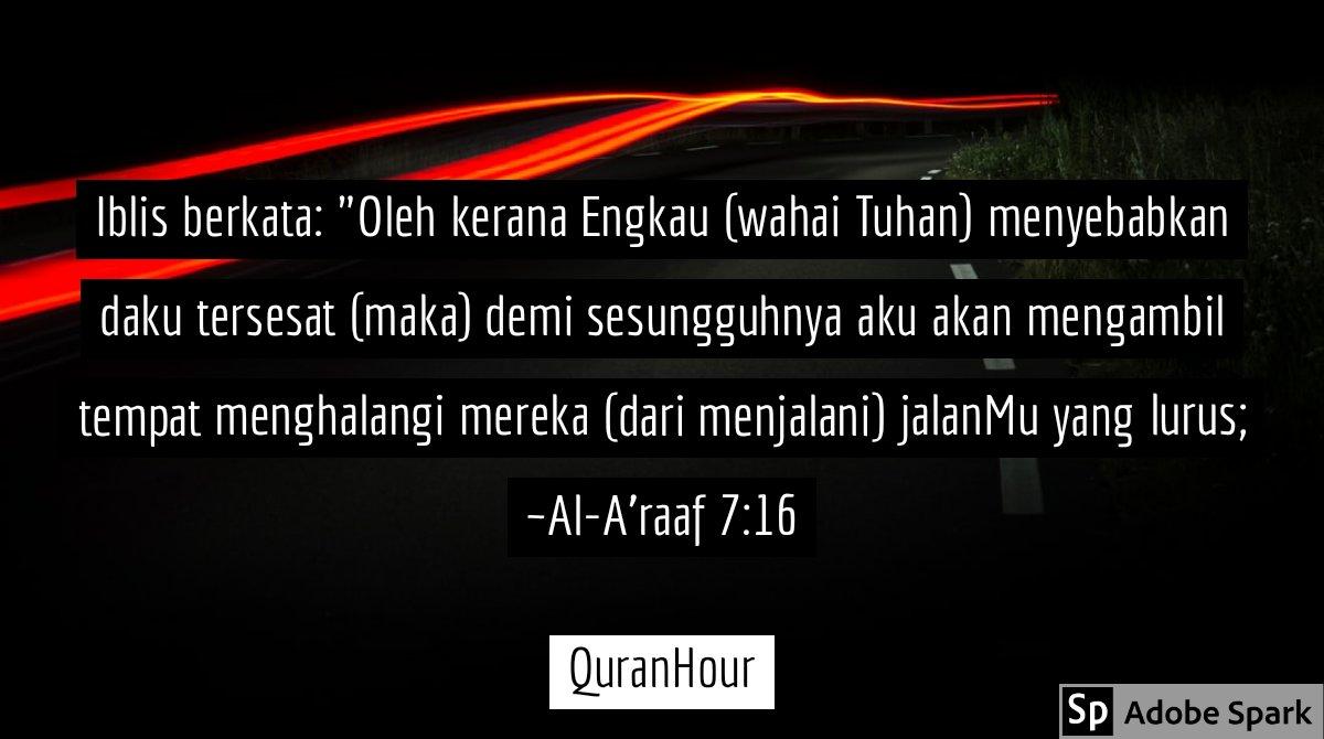 """Salam Maghrib 🎁  Iblis berkata: """"Oleh kerana Engkau (wahai Tuhan) menyebabkan daku tersesat (maka) demi sesungguhnya aku akan mengambil tempat menghalangi mereka (dari menjalani) jalanMu yang lurus; ~Al-A'raaf 7:16 #QuranHour https://t.co/fWeBhCthbt"""