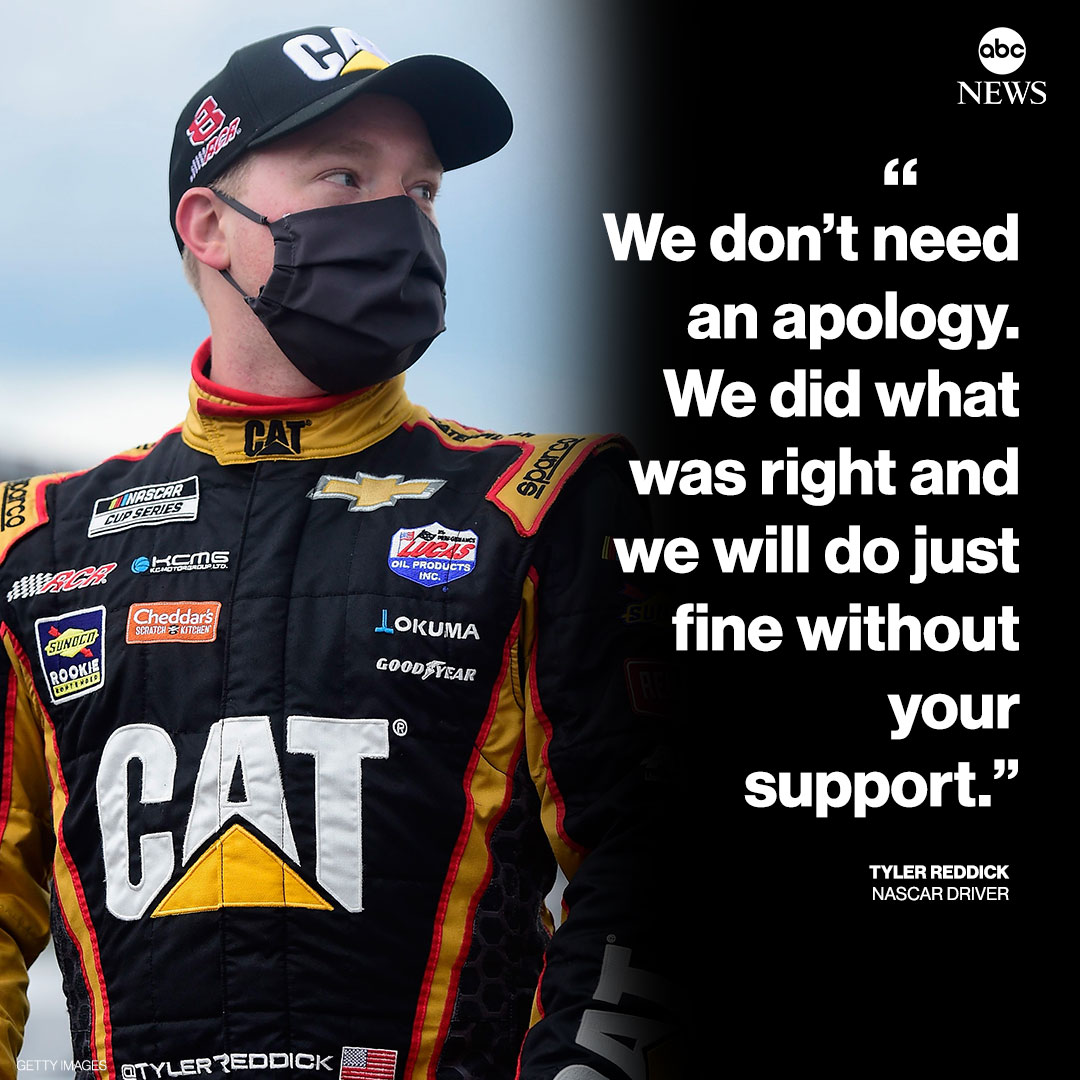 "NEW: NASCAR driver Tyler Reddick fires back at Pres. Trump's call for an apology from Bubba Wallace: ""We don't need an apology. We did what was right and we will do just fine without your support.""  http:// abcn.ws/2ZGy5dj     <br>http://pic.twitter.com/ALoZefkGhe"