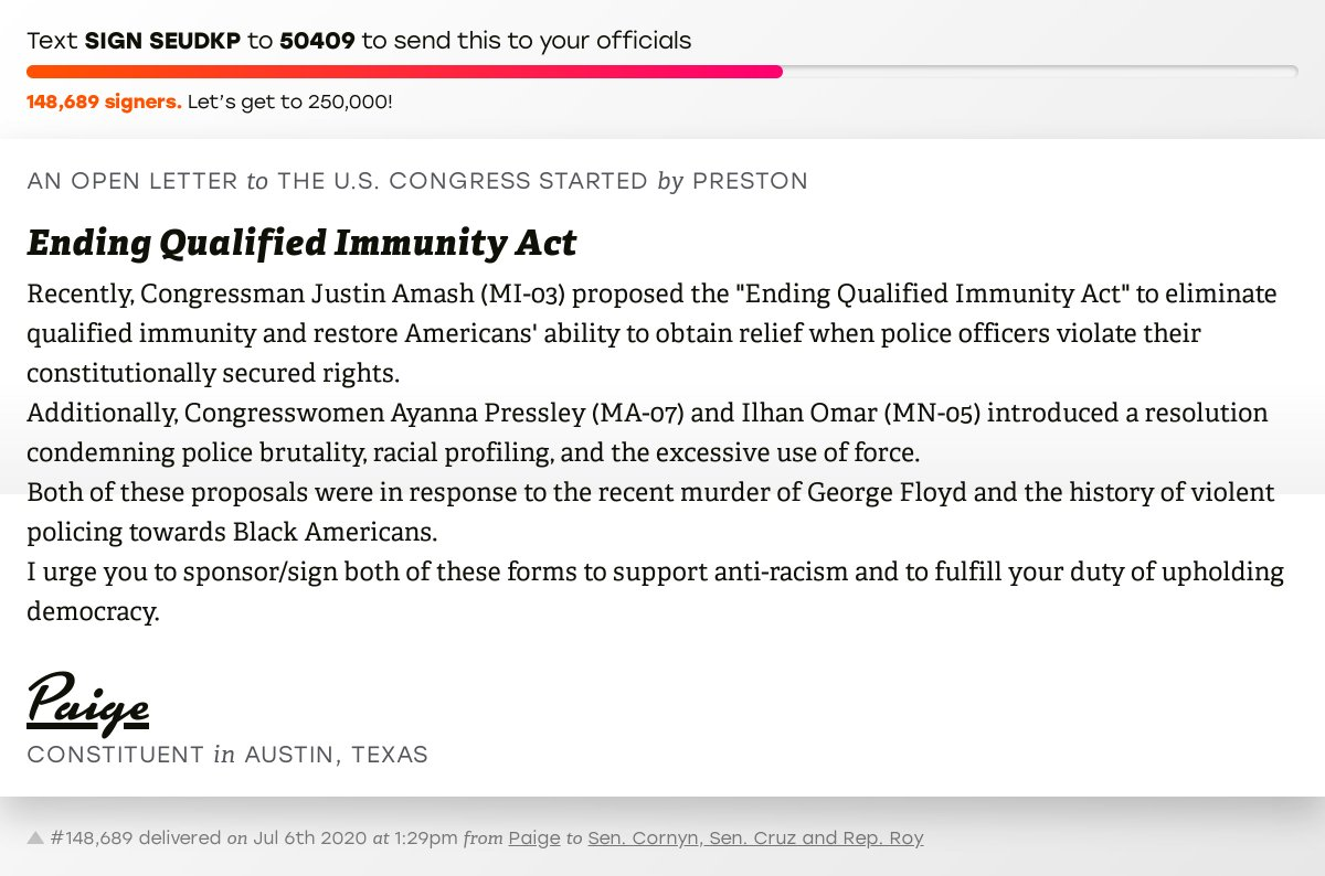 """🖋 Sign """"Ending Qualified Immunity Act"""" and I'll deliver a copy to your officials: https://t.co/YDmq2bPJPc  📨 No. 148,689 is from Paige to @JohnCornyn, @SenTedCruz and @RepChipRoy #TX21 #TXpolitics #GeorgeFloyd https://t.co/tASMKxJOX0"""