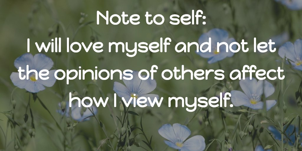 Note to self: I will love myself and not let the opinions of others affect how I view myself. #YouAreAmazing <br>http://pic.twitter.com/ioB1XvK4Ej