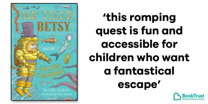 The front cover of Mr Tiger, Betsy & the Golden Seahorse and a quote from our review: 'This romping quest is fun and accessible for children who want a fantastical escape'