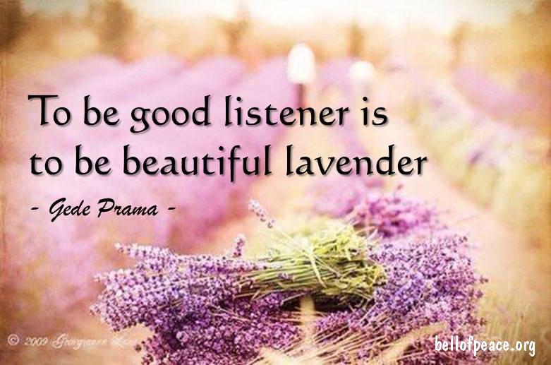 To be a good listener is... #Peace #gedeprama #bali #beauty #happy #healthy #holy #innerharmony #JoyTrain  Photo courtesy: Pinterest