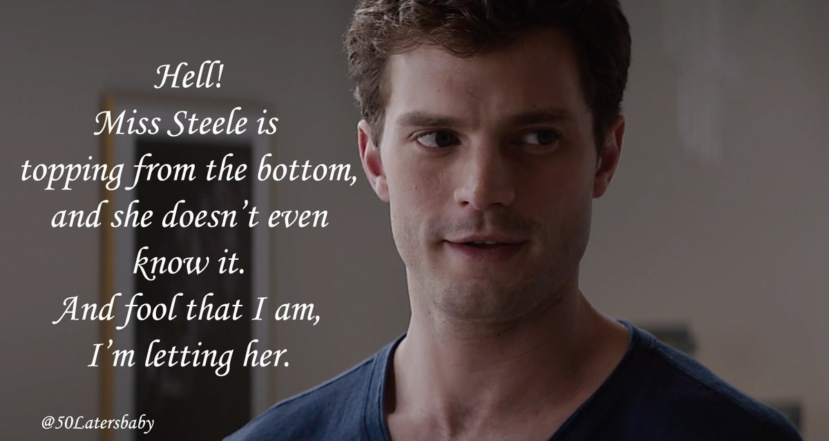 Hell! Miss Steele is topping from the bottom and she doesn't even know it. #Grey #FiftyShades #ChristianGreypic.twitter.com/5BGay23hcl