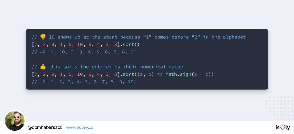 When sorting arrays, JavaScript treats all values as strings and sorts them alphabetically. When sorting the numbers 1 through 10, the 10 appears between 1 and 2. We can fix that with a custom compare function and Math.sign().  #100DaysOfCode #CodeNewbie #javascript pic.twitter.com/tGwZ4P4zXS