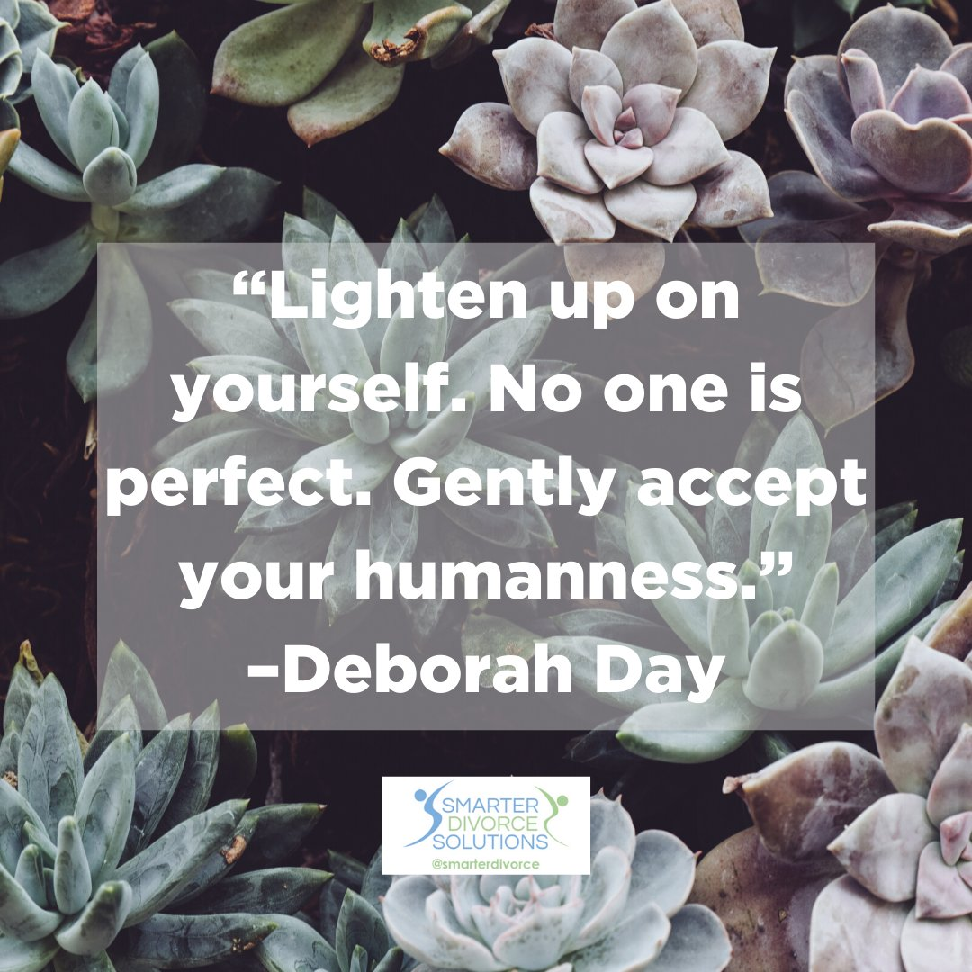 """Lighten up on yourself. No one is perfect. Gently accept your humanness."" -Deborah Day #smarterdivorcesolutions #divorcedonedifferently #divorce #mediation #cdfa https://t.co/BdSAn75C0v"
