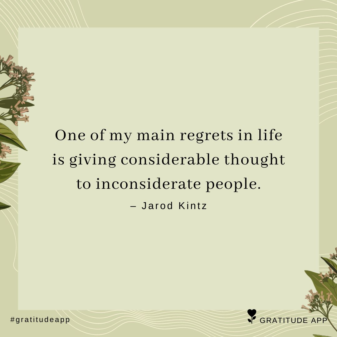 """""""One of my main regrets in life is giving considerable thought to inconsiderate people."""" – Jarod Kintz  #gratitudeapp #FridayThoughts<br>http://pic.twitter.com/Cmo97XMKBi"""