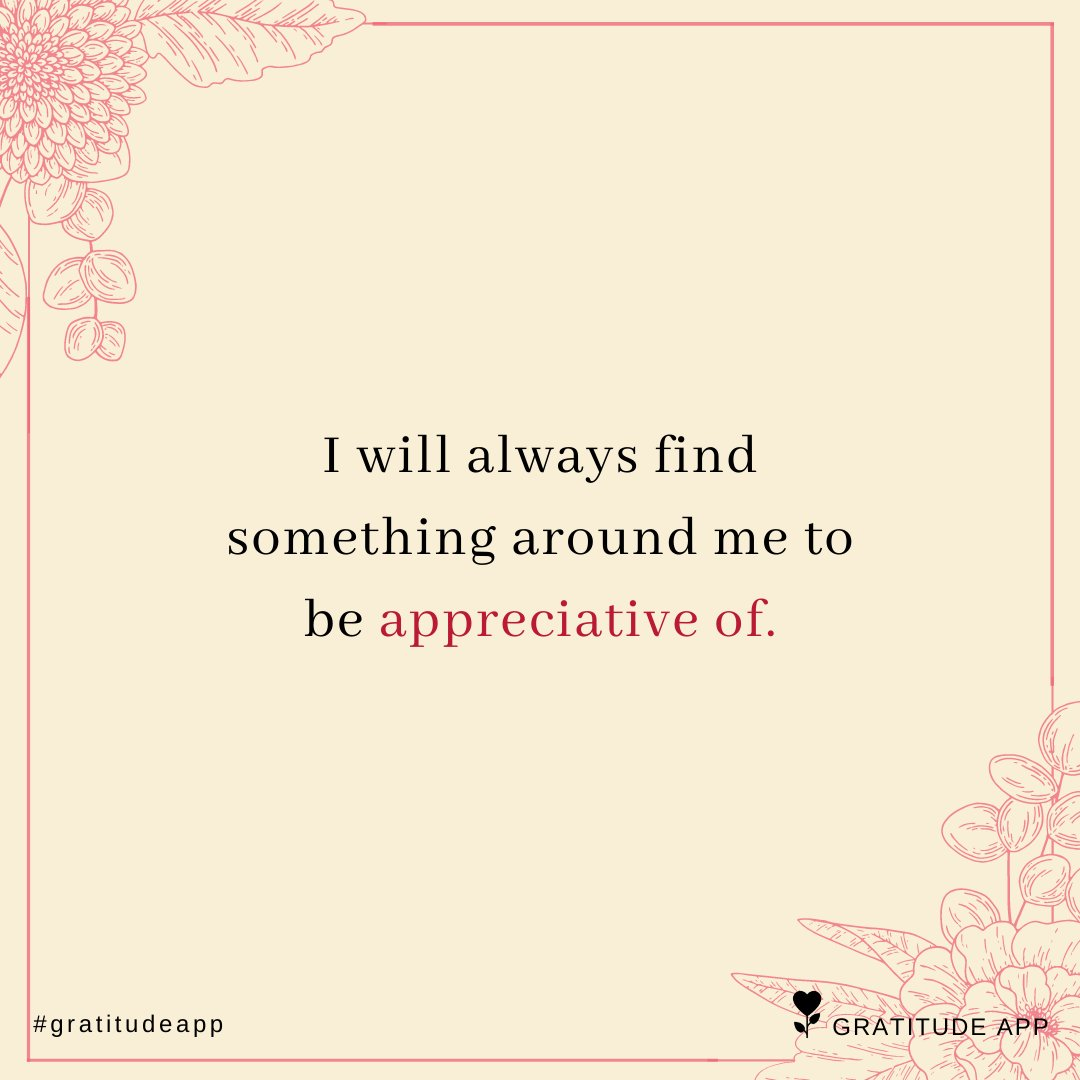 I will always find something around me to be appreciative of.  #gratitudeapp #affirmation<br>http://pic.twitter.com/BqMBYcjJgS