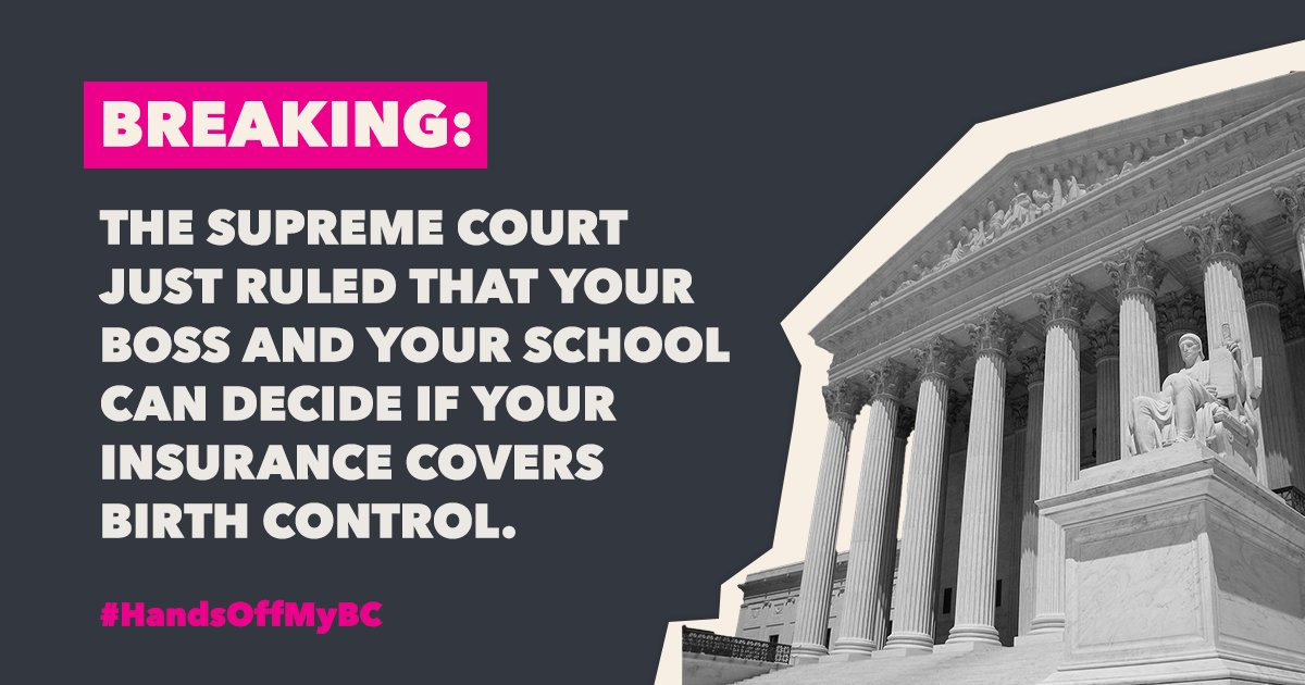 Pay attention: The Supreme Court just ruled that your boss or your university can, based on their own objections, take away your birth control coverage. #SCOTUS #HandsOffMyBC https://t.co/VfLdC330yi