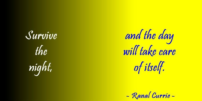 Survive the night, and the day will take care of itself.  #quote #night #day #WednesdayWisdompic.twitter.com/OaJGlW3vJx