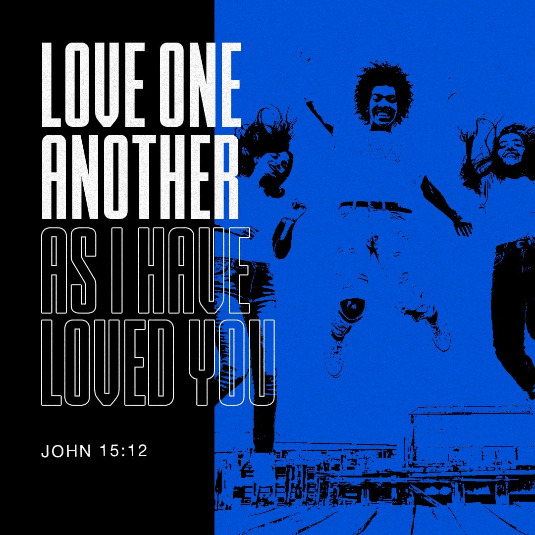 My command is this: Love each other as I have loved you. - John 15:12