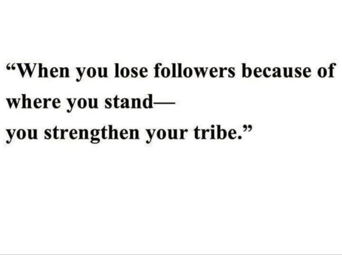 When you lose followers because of where you stand... you strengthen your #tribe. pic.twitter.com/9I5ekn3yNL
