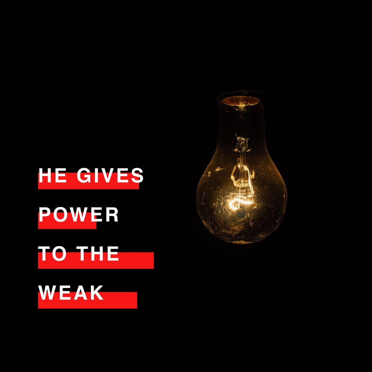 He gives power to the weak and strength to the powerless. - Isaiah 40:29