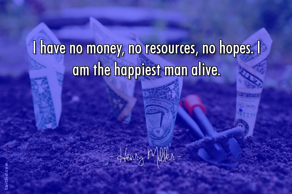 """""""I have no money, no resources, no hopes. I am the happiest man alive."""" ~ Henry Miller #money https://t.co/tRXnkZchmT"""