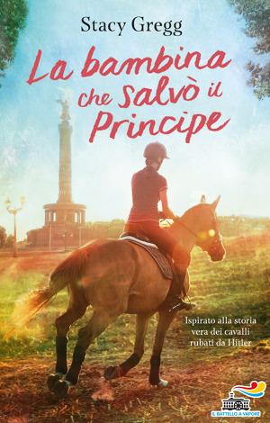 #IlBattelloaVapore in libreria con il libro di #StacyGregg dal titolo #LabambinchesalvoilPrincipe, ispirato alla vera storia dei cavalli rubati da #Hitler (11-13 anni), euro 16,50. https://t.co/Wpv45px2IQ https://t.co/pmacP6Hzaf