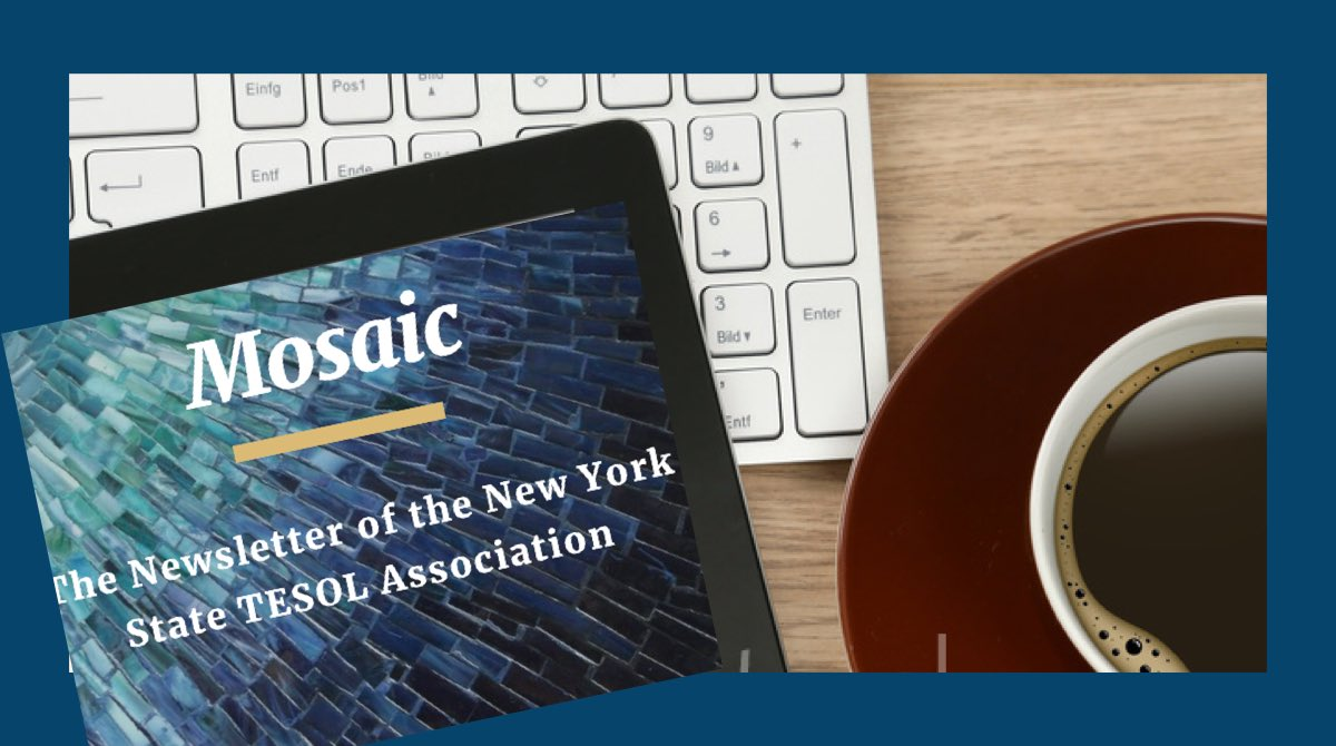 NYS TESOLers check out the current issue of the NYS TESOL newsletter, the MOSAIC.   https://bit.ly/2Zd59KU  The Mosaic is an online newsletter that focuses on themes of interest to ESOL professionals published 3 times per year. pic.twitter.com/HboauxqmRO