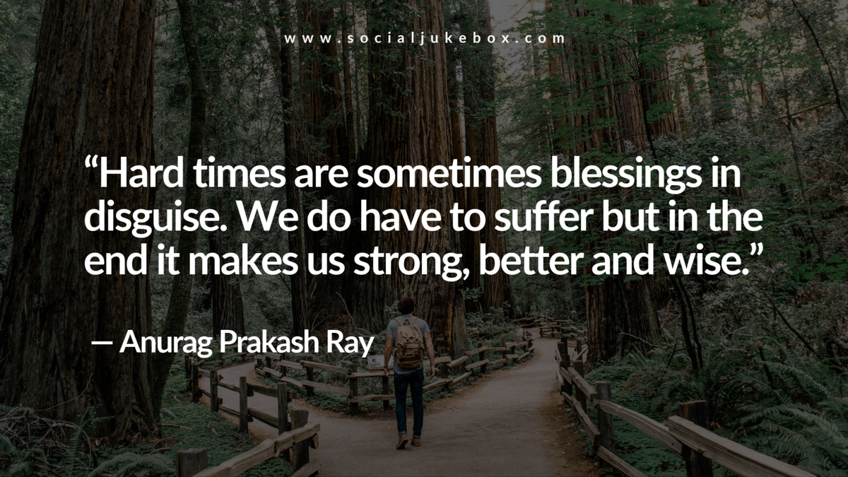"""Hard times are sometimes blessings in disguise. We do have to suffer but in the end it makes us strong, better and wise."" — Anurag Prakash Ray #quote #covid19pic.twitter.com/FGsf7FAYae"
