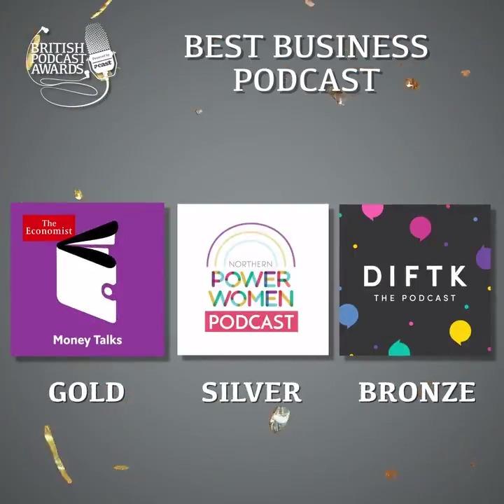 Best Business Podcast: Gold: Money Talks from @theeconomist  Silver: The @NorthPowerWomen Podcast Bronze: @DIFTK #britpodawards