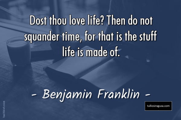 """""""Dost thou love life? Then do not squander time, for that is the stuff life is made of."""" ~ Benjamin Franklin #wisdompic.twitter.com/P5QzOoiVTe"""