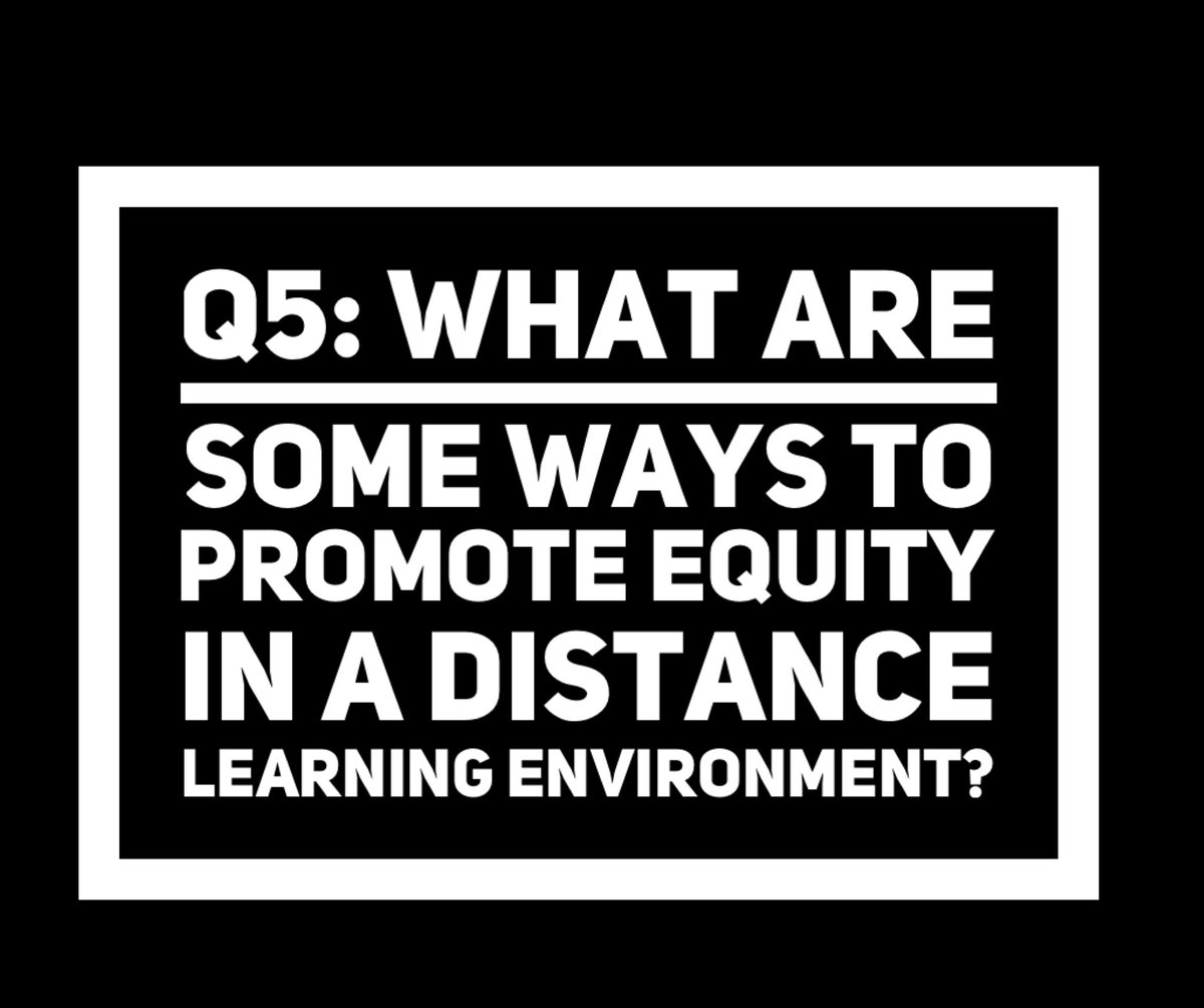 Q5: What are some ways to promote equity in a distance learning environment? #engagechat
