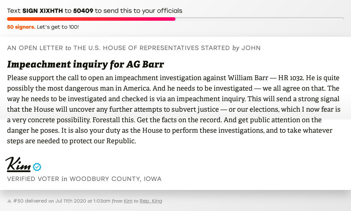 """🖋 Sign """"Impeachment inquiry for AG Barr"""" and I'll deliver a copy to your officials: https://t.co/KjT60LkYCI  📨 No. 50 is from Kim to @SteveKingIA #IA04 #IApolitics #HR1032 https://t.co/sXsQEW1Ckp"""