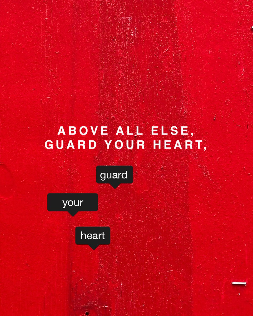 Above all else, guard your heart, for everything you do flows from it. - Proverbs 4:23