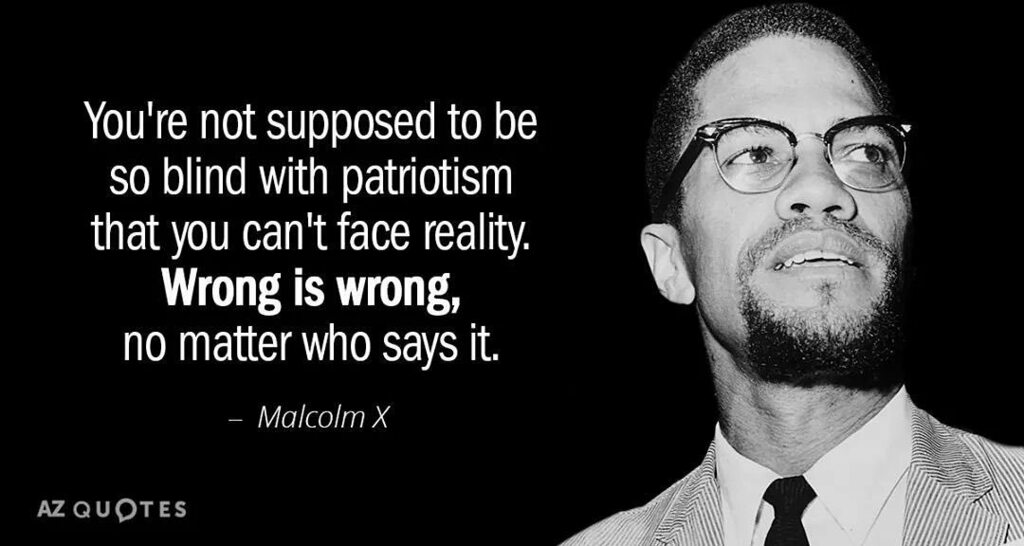 'You're not to be so blind with patriotism that you can't face reality. Wrong is wrong, no matter who does it or says it.' #malcolmx #quotestoliveby #tweet https://instagr.am/p/CCg6Px7JCGA/pic.twitter.com/hw5f1bVjj4