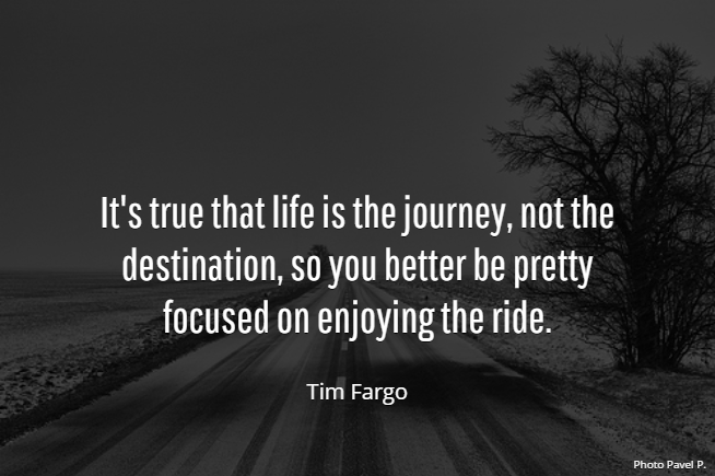 It's true that life is the journey, not the destination... - Tim Fargo #quote #wednesdaywisdom https://t.co/nAfFbRpGqZ