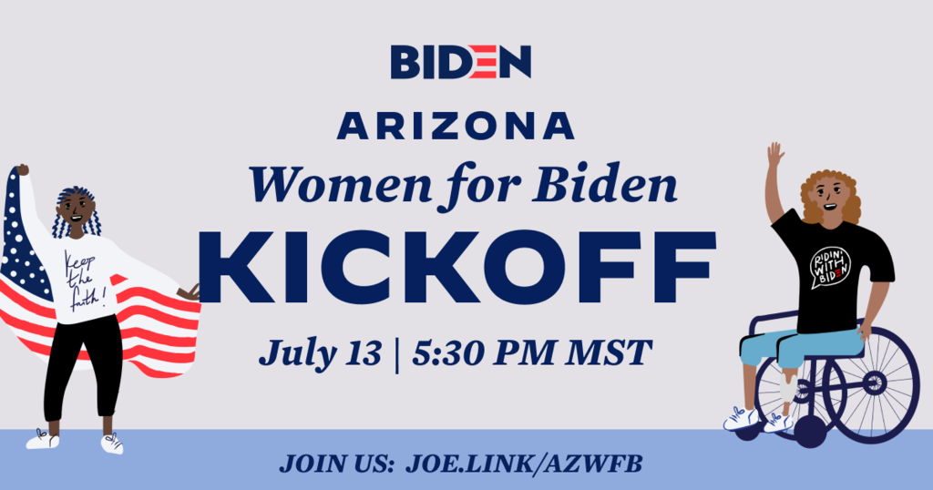Join Biden for President for the launch of Arizona Women for Biden hosted by women leaders from across the state. Mon 7/13, 8:30 – 9:30pm Register here-buff.ly/3gOoXtX