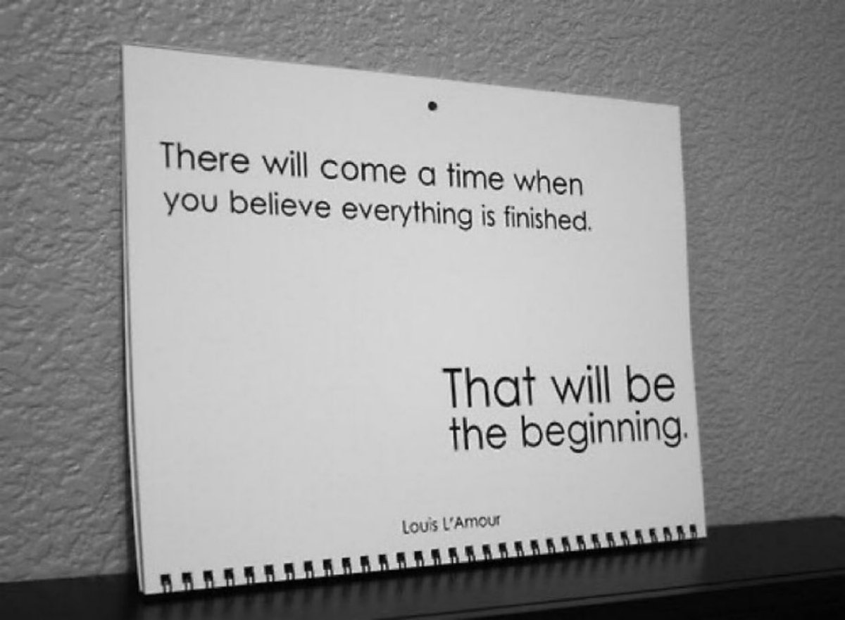 There will come a time when you believe everything is finished.   That will be the beginning. https://t.co/hjEBafJUe2