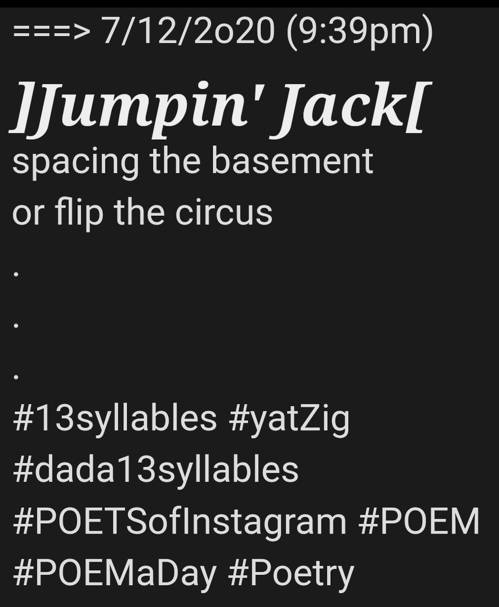 ===> 7/12/2o20 (9:39pm)  ]Jumpin' Jack[ spacing the basement  or flip the circus  . . . #13syllables #yatZig #dada13syllables #POETSofInstagram #POEM #POEMaDay #Poetrypic.twitter.com/cCX1dKu6N2