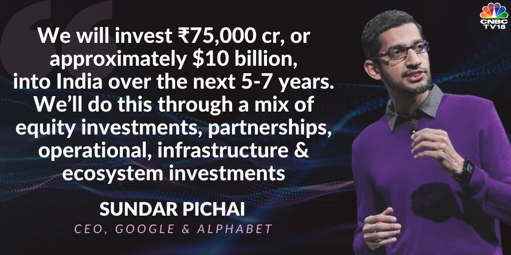 'We will invest ₹75,000 cr, or approximately $10 billion, into India over the next 5-7 years,' @sundarpichai, CEO, Google and Alphabet says. <br>http://pic.twitter.com/X5EnqSxUYa