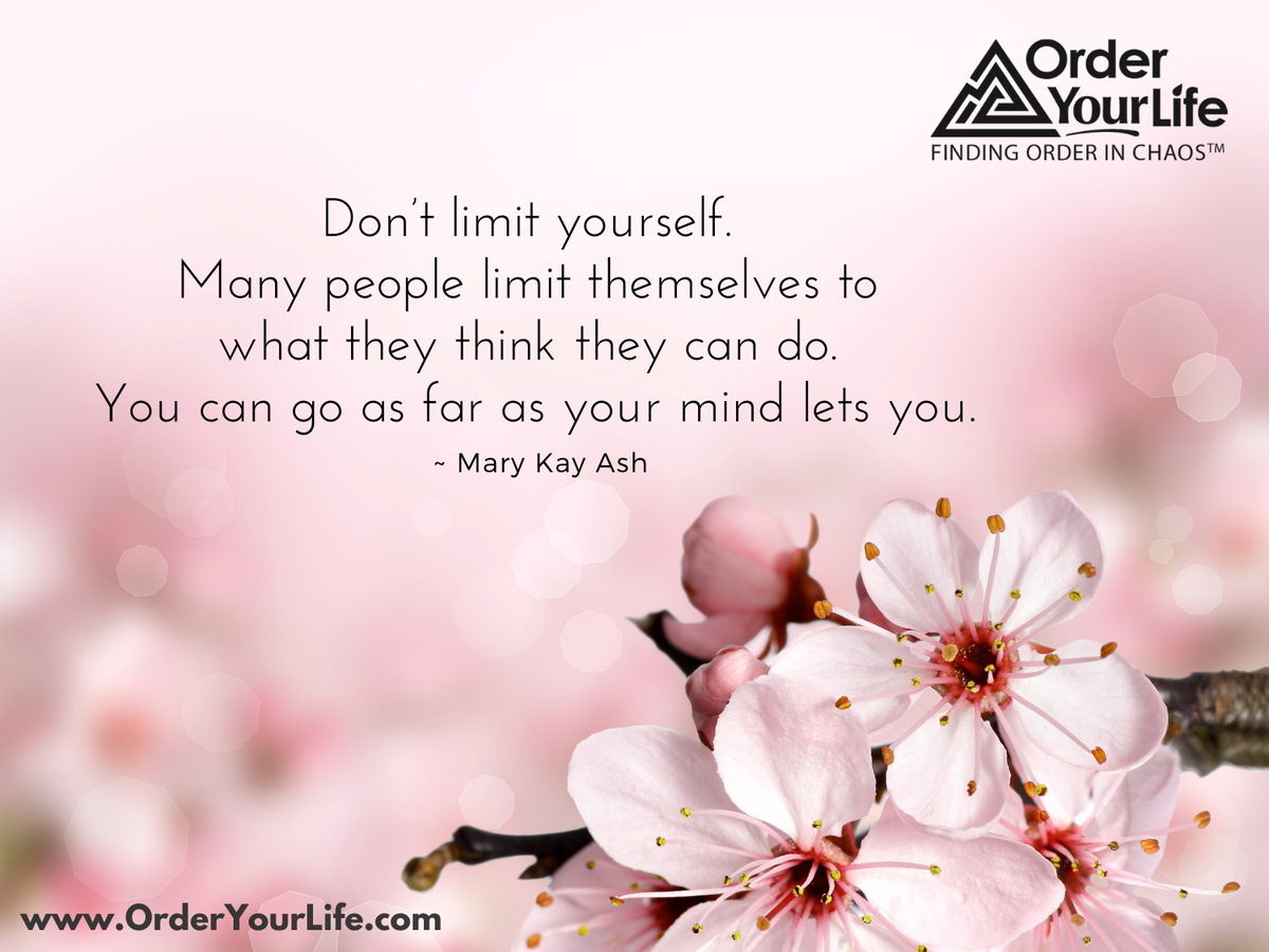 Don't limit yourself. Many people limit themselves to what they think they can do. You can go as far as your mind lets you. ~ Mary Kay Ash #InspirationalQuotes #OrderYourLife<br>http://pic.twitter.com/oPBtK8gFIo