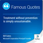 Treatment without prevention is simply unsustainable. Bill Gates - Microsoft Corporation Principal Founder #BillGates