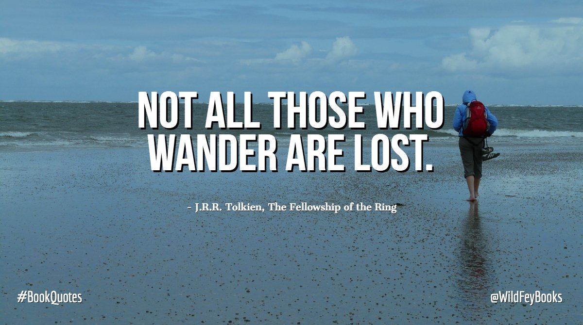 Not all those who wander are lost. - J.R.R. Tolkien, The Fellowship of the Ring #BookQuotes <br>http://pic.twitter.com/JVogkZ2BCQ