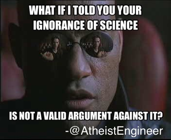 Ignorance isn't a valid argument against #Science. #creationismpic.twitter.com/M2fbc2YpZu