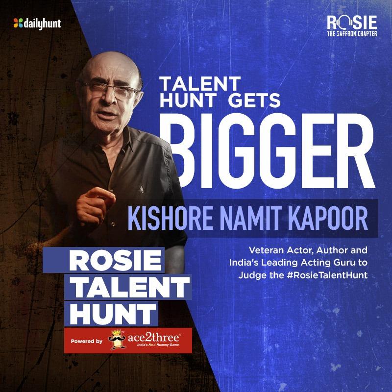 It just got more exciting! We are extremely proud to announce that Kishore Namit Kapoor, the renowned Acting Guru will be judging the #RosieTalentHunt. @vivekoberoi #PrernaVArora @mishravishal @girishjohar @IKussum @RosieIsComing @DailyhuntApp