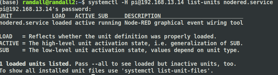 Running #NodeRED on a #RaspberryPi as a service? Check if it is running remotely with systemctl.  Type: 𝐬𝐲𝐬𝐭𝐞𝐦𝐜𝐭𝐥 -𝐇 𝐩𝐢@𝟏𝟗𝟐.𝟏𝟔𝟖.𝟏𝟑.𝟏𝟒 𝐥𝐢𝐬𝐭-𝐮𝐧𝐢𝐭𝐬 𝐧𝐨𝐝𝐞𝐫𝐞𝐝.𝐬𝐞𝐫𝐯𝐢𝐜𝐞 (replace my ip with your PIs IP. ) enter password, blam! a remote status https://t.co/KzeYluAuwd