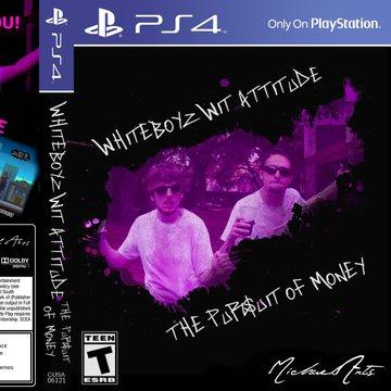 Whiteboyz Wit Attitude: The Pursuit of Money PS4 Boxart by nikkal0tz