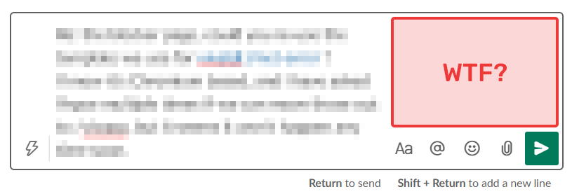 The Slack input-field is driving me nuts. Is there no way to make the text flow into the WTF-zone? (marked in red on my screenshot).   Having the toolbar eat up all this space does not make any sense to me. https://t.co/V4xlO8A86f