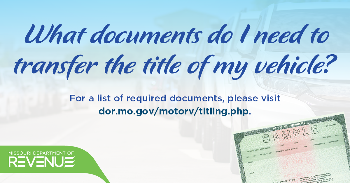 For a list of all the required documents to transfer the title of your vehicle, visit dor.mo.gov/motorv/titling….