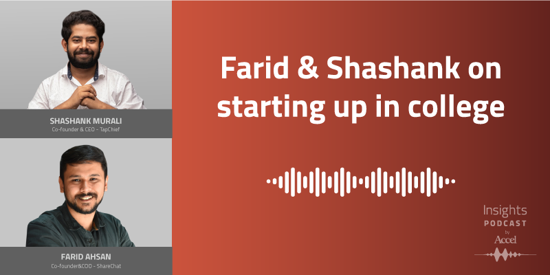 """""""Take audacious risks, catch the headwind, and don't be copycats."""" Shashank Murali from @tapchief & @frdahsan from @sharechatapp share how they worked to build their companies as student founders in the latest episode of #InsightsPodcasts by @Accel_India:  https://t.co/o9sJt2dfDq https://t.co/g4Pdb7wRmt"""
