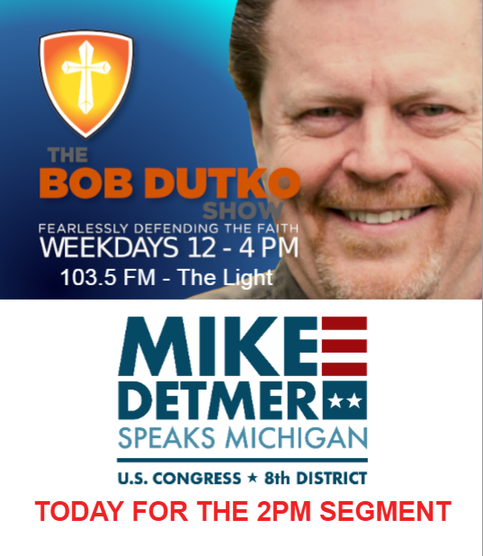 If you are in the SE Michigan listening area, please tune in today to the Bob Dutko Show, 103.5 FM for the 2pm segment. We will be discussing the tough issues facing Michigan and the country!