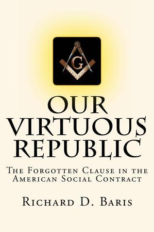 Ebook Our Virtuous Republic The Forgotten Clause In The American Social Contract By Richard D Baris