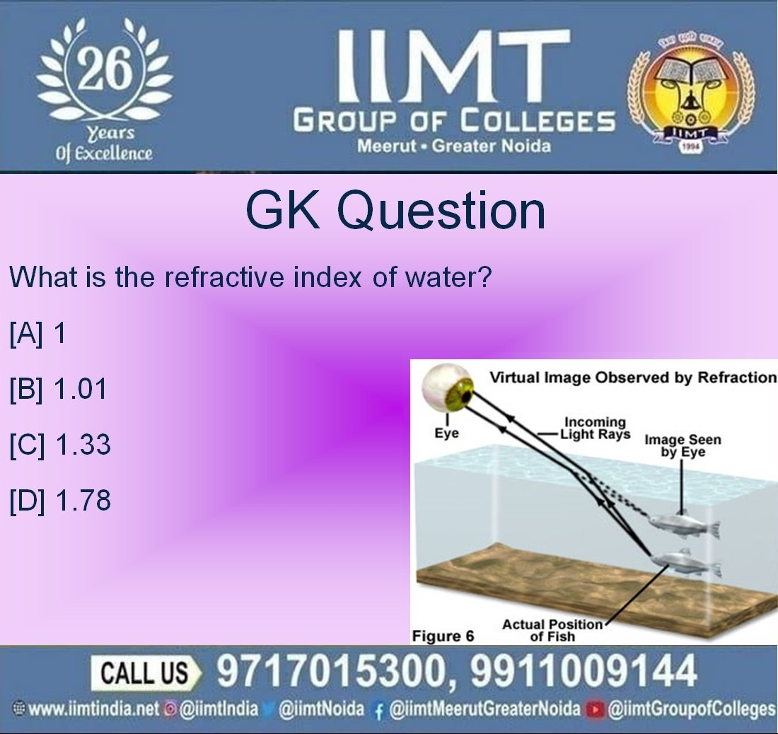 GK Question What is the refractive index of water? [B] 1.01 A 1 [C] 1.33 D] 1.78 iimtindia.net/campaign-epape… 9717015300 #NAACaccreditedcollegesingreaternoida #quiz #gk #GKQuestion #UPSEEBestEngineeringcolleges #UPSEEengineeringcollegesingreaterNoida