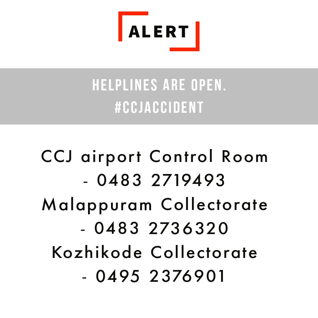 Helplines are open. #CCJaccident These numbers will assist you in providing information about passengers who were on the Air india Express AXB1344 from @DXB to CCJ. Airport Control Room - 0483 2719493 Malappuram Collectorate - 0483 2736320 Kozhikode Collectorate - 0495 2376901