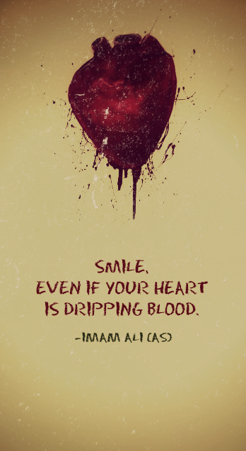 SMILE, EVEN IF YOUR HEART IS DRIPPING BLOOD *Imam Ali* #LiveLikeAlipic.twitter.com/PZrV2ejjB9