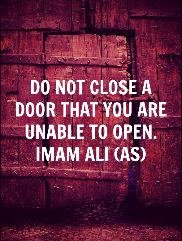 DO NOT CLOSE A DOOR THAT YOU ARE UNABLE TO OPEN *Imam Ali* #LiveLikeAlipic.twitter.com/5BetBMMU0H
