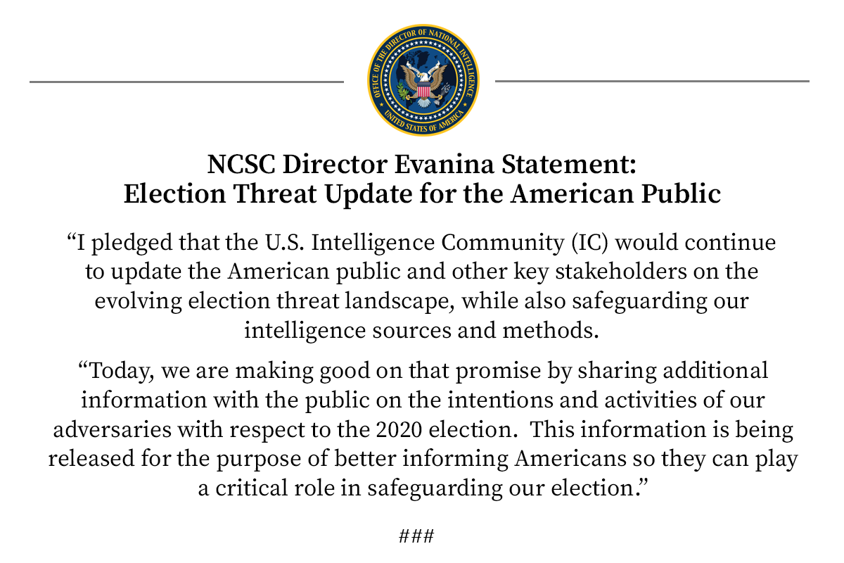NCSC Director William Evanina has today issued another election threat update for the American public, building on his July 24, 2020 public statement on foreign threats to the #2020Election. See: https://t.co/0eRd6GgMgF https://t.co/fyXmLIbBQ1